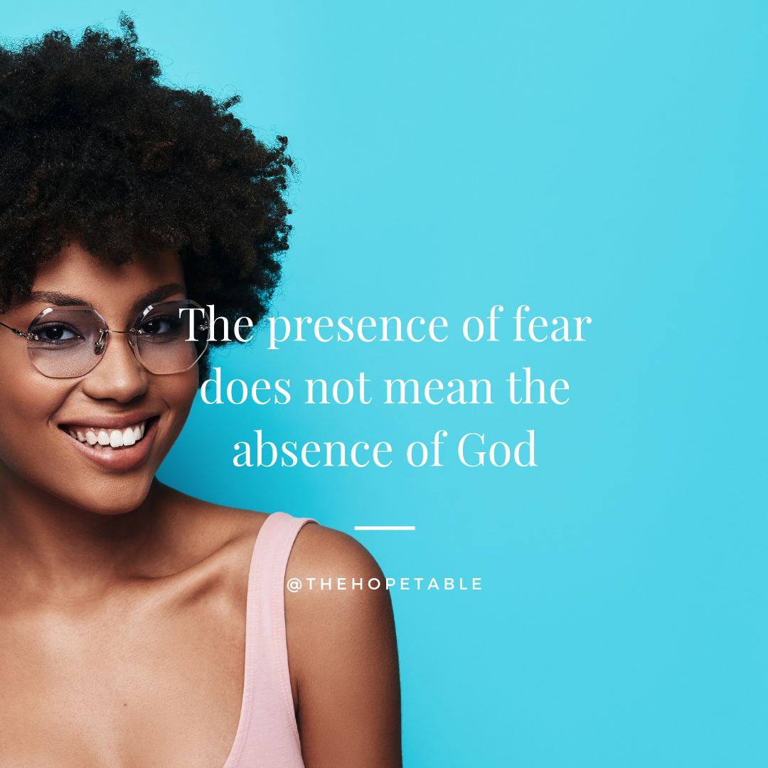 The presence of Fear does not mean the absence of God