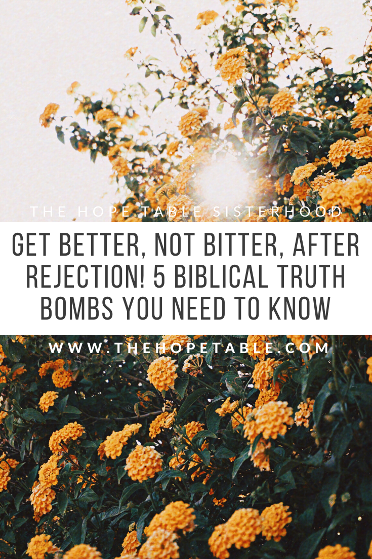 Get bitter not better how to handle rejection women of the bible The hope Table
