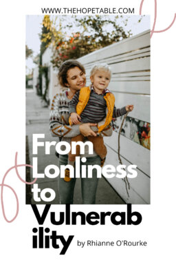 From Loneliness to Vulnerability by Rhianne O'Rourke - Blog for Christian Women - Pinterest